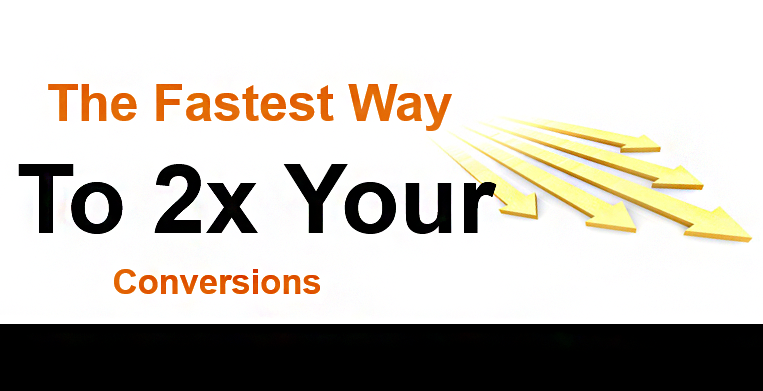 Fastest Way To 2x Your Conversion