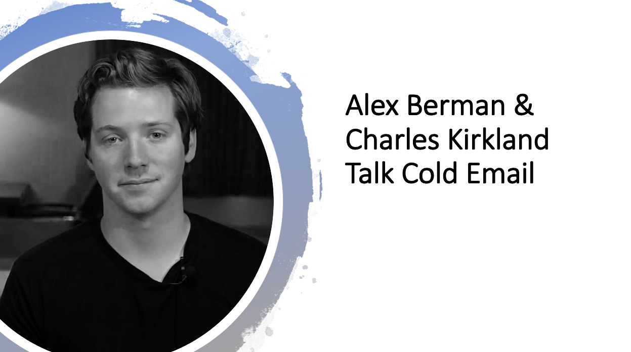 Alex Berman & Charles Kirkland Talk Growth With Cold Email